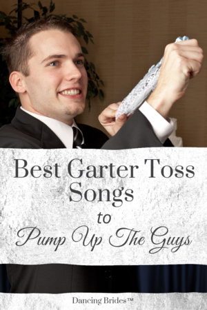 Best Garter Toss Songs To Pump Up The Guys Dancing Brides Garter Toss Songs Wedding Songs Reception Wedding Songs