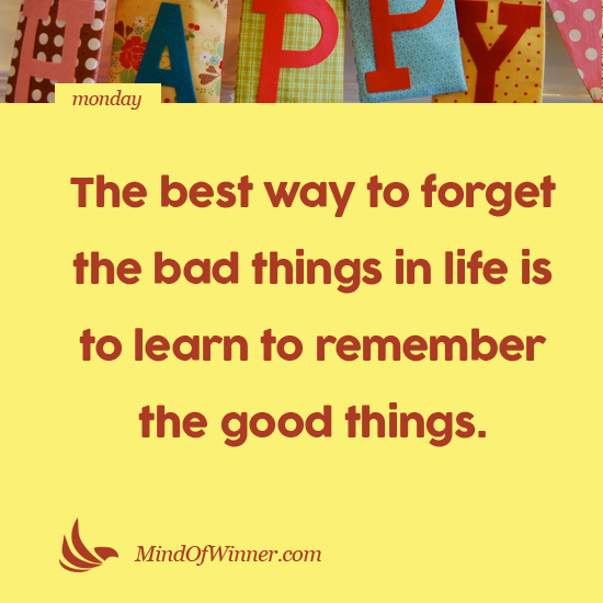 """Recalling Old Memories Quotes: """"The Best Way To Forget The Bad Things In Life Is To Learn"""