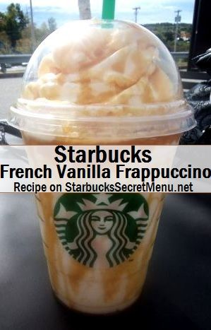 French Vanilla Frap - Order Vanilla Bean Frap, add 1.5 pumps hazelnut syrup, top with caramel drizzle.