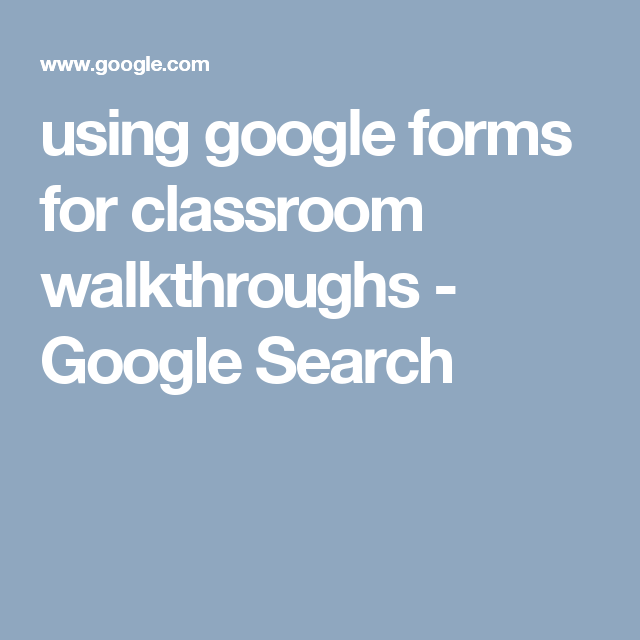 Using Google Forms For Classroom Walkthroughs Google Search