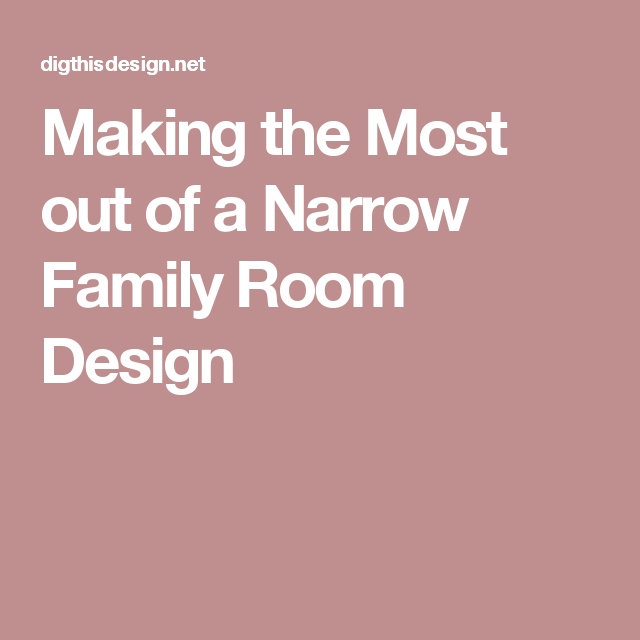 Making the Most out of a Narrow Family Room Design | Narrow family ...
