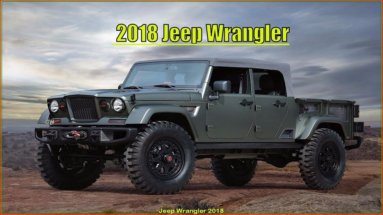 2018 Jeep Truck Wrangler Pickup Specs Interior And Exterior Youtube Pertaining To 2018 Jeep Pickup Jeep Concept Jeep Wrangler Pickup Easter Jeep Safari