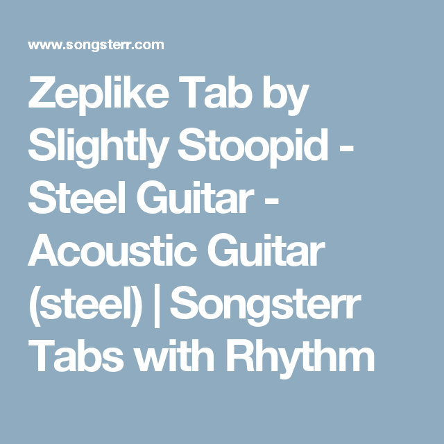 Zeplike Tab By Slightly Stoopid Steel Guitar Acoustic Guitar Steel Songsterr Tabs With Rhythm