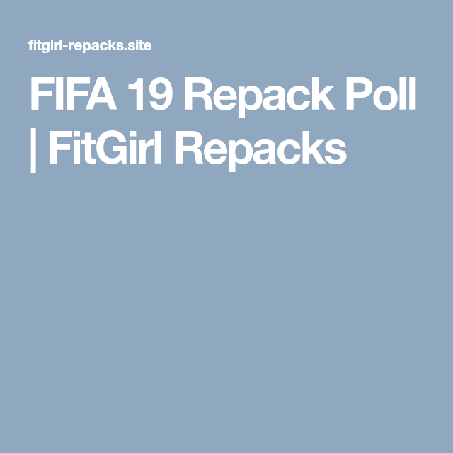FIFA 19 Repack Poll | FitGirl Repacks | plz how to download