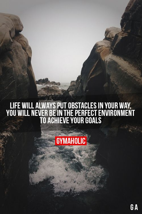 Life Will Always Put Obstacles In Your Way