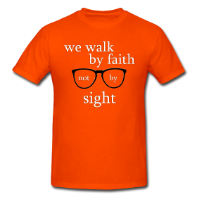 T-shirt We walk by faith, not by sight