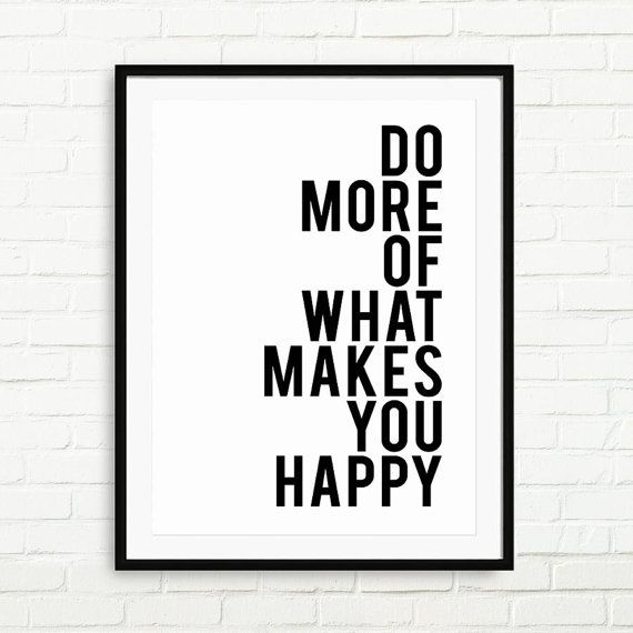 Inspirational Quote Print Poster Typography Motivational Black White Wall Office Decor Do More Of What Makes You Hy