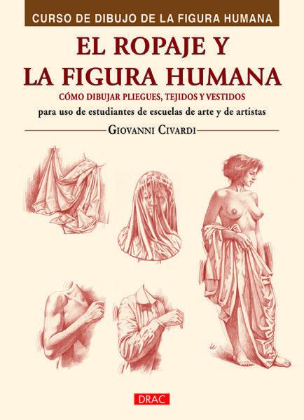 1 El Ropaje Y La Figura Humana Como Dibujar Pliegues Tejidos Y Vestidos 978 84 9874 504 7 Libros De Dibujo Pdf Pintura Y Dibujo Libros De Arte