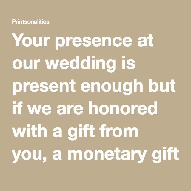 Wedding Gift Wording For Honeymoon: Your Presence At Our Wedding Is Present Enough But If We