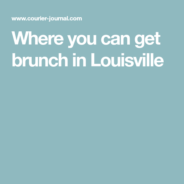 Where You Can Get Brunch In Louisville