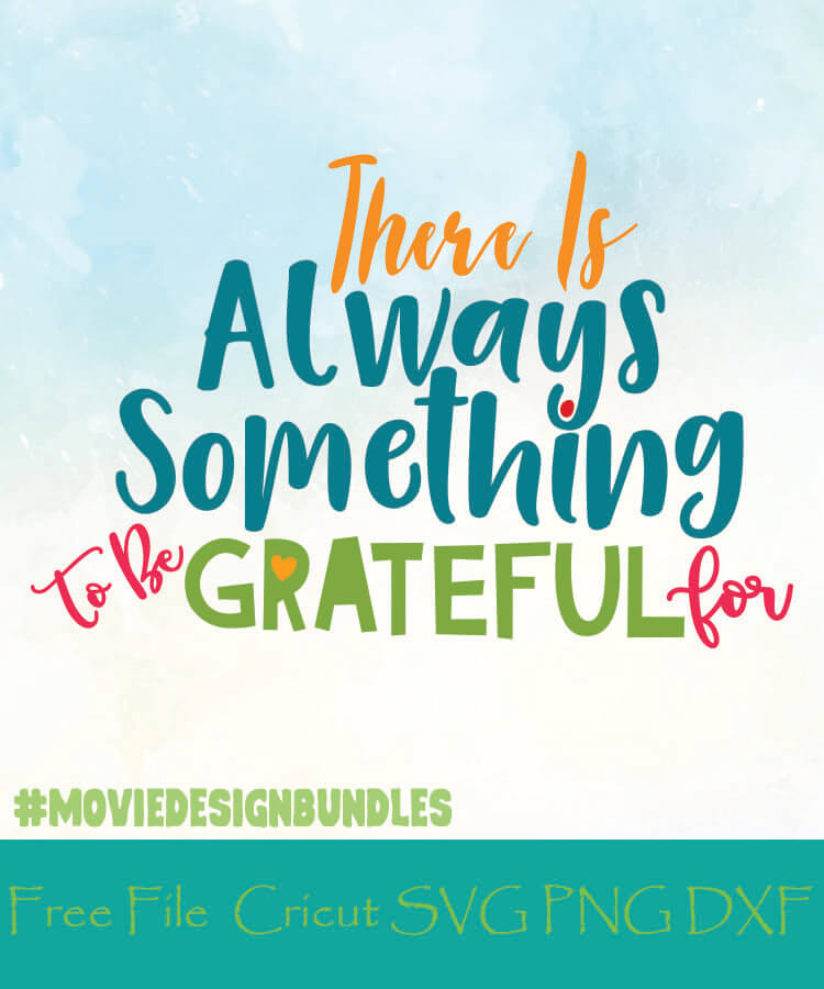There Is Always Something To Be Grateful For Free Designs Svg Png Dxf For Cricut In 2020 Svg Cricut Free Design