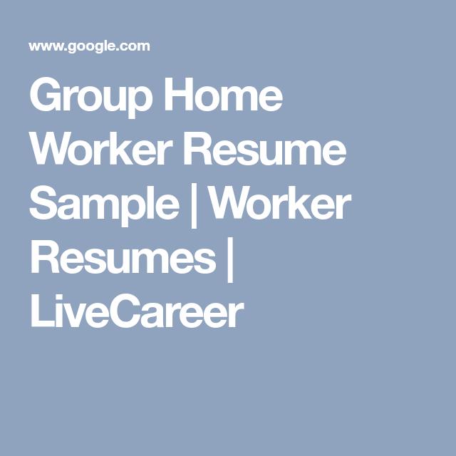 Group Home Worker Resume Sample | Worker Resumes | LiveCareer ...