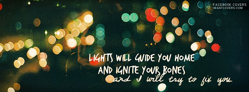 Lights Will Guide You Home And Ignite Your Bones And I Will Try To