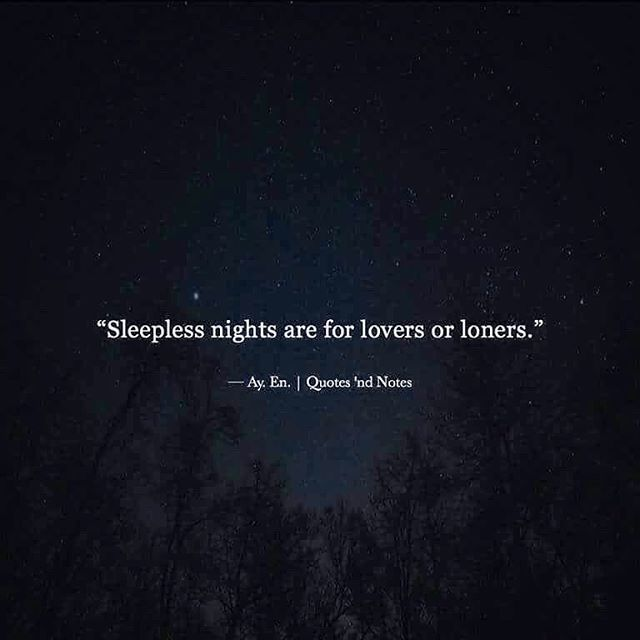 Sleepless nights are for lovers or loners. Comment - Tag ...