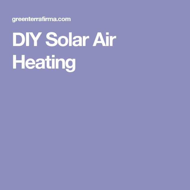 Diy Solar Air Heating Diy Solar Solar Pool Heater Diy
