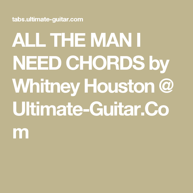 ALL THE MAN I NEED CHORDS by Whitney Houston @ Ultimate-Guitar.Com ...