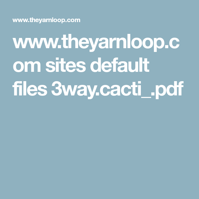 Www.theyarnloop.com Sites Default Files 3way.cacti_.pdf