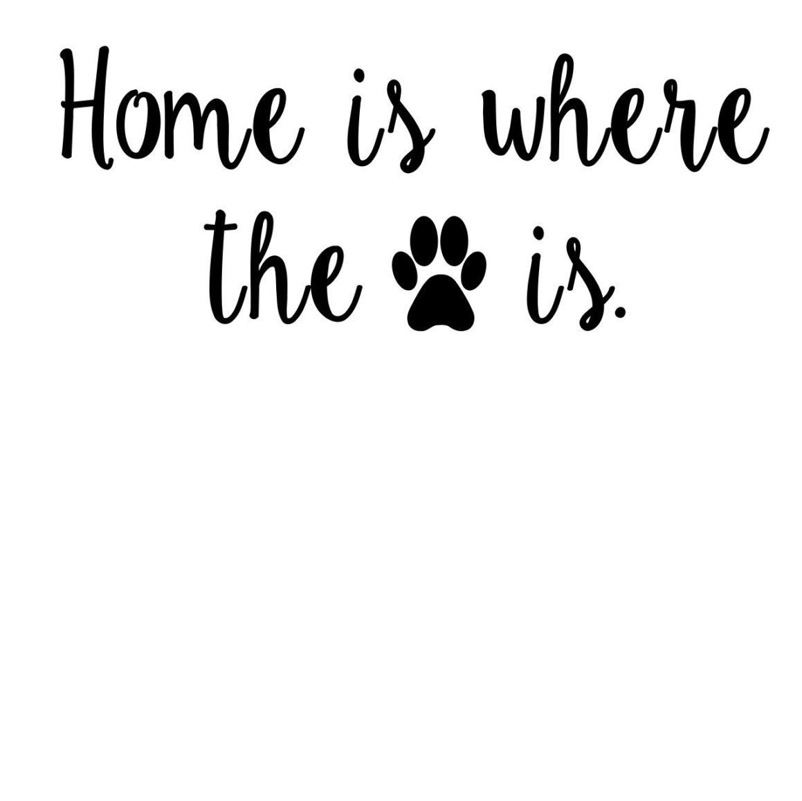 Home is where the pet is. Dogs Cats Custom Vinyl Decal Pet