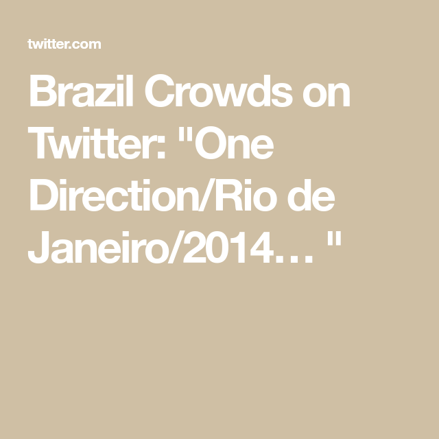 Brazil Crowds on Twitter: One Direction/Rio de Janeiro/2014…  #onedirection2014 Brazil Crowds on Twitter: One Direction/Rio de Janeiro/2014… #onedirection2014