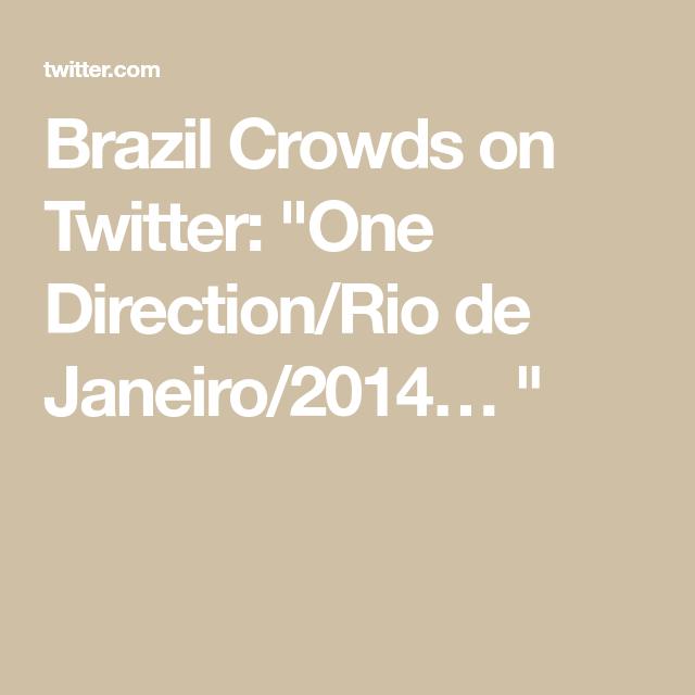 Brazil Crowds on Twitter: One Direction/Rio de Janeiro/2014…  #onedirection2014 Brazil Crowds on Twitter: One Direction/Rio de Janeiro/2014… #onedirection2014