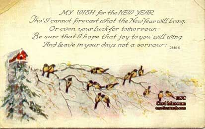 "Mfg. O. C. P.  Co.  The Mark of Distinction  Series:  2546 C  Circa: Postmarked January 1, 1920  Postcard reads: ""MY WISH for the NEW YEAR, Tho' I cannot forecast what the New Year will bring, Or even your luck for tomorrow, Be sure that I hope that joy to you will wing And leave in your days not a sorrow""."