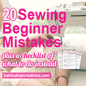 20 Mistakes Sewing Beginners Make - Katrina Kay Creations