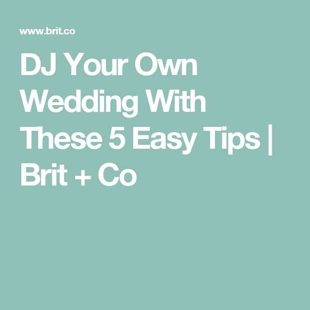dj your own wedding with these 5 easy tips brit co