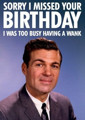 Busy Having A Wank Rude Belated Birthday Card Sorry I Missed Your