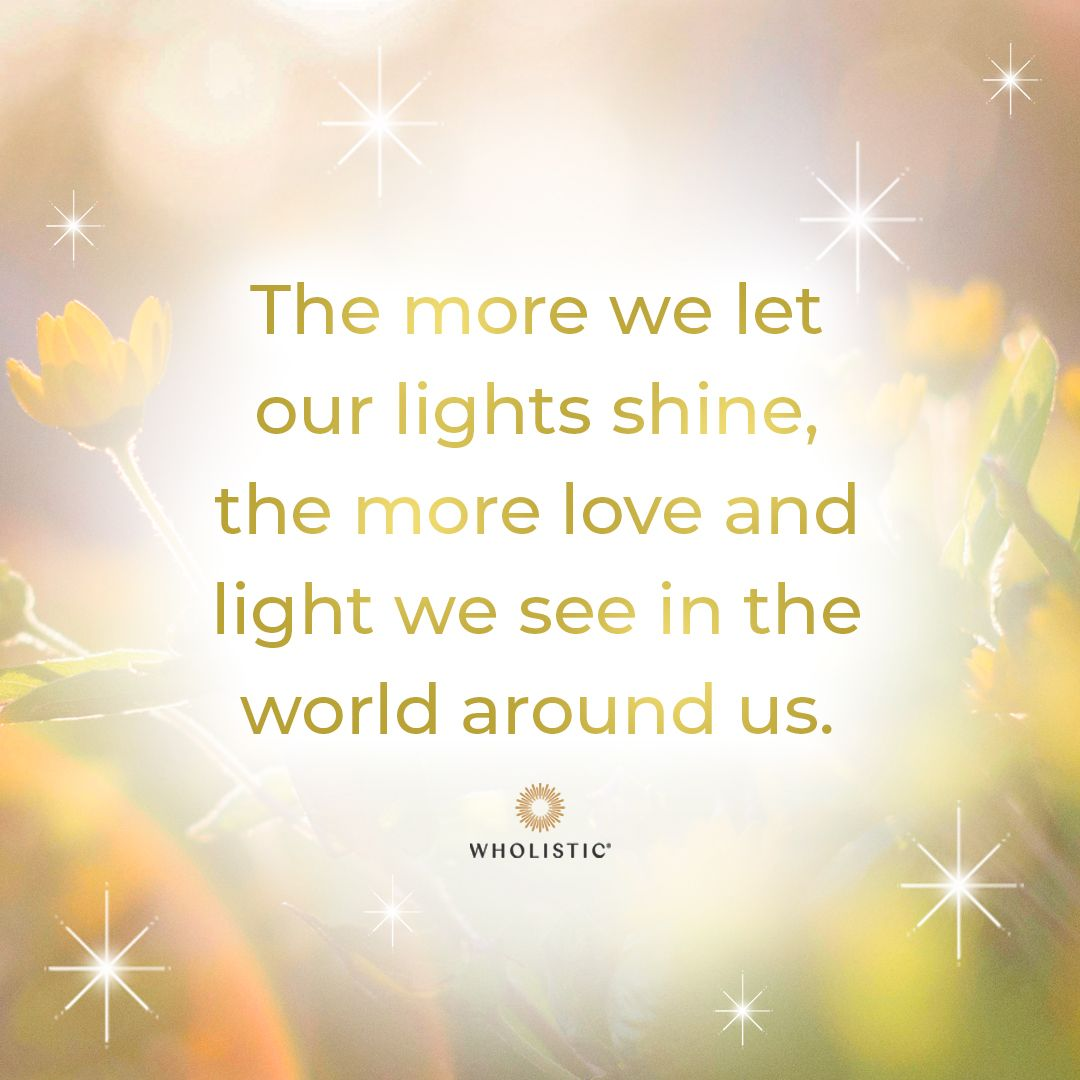 Quote: The more we let our lights shine, the more love and light we see in the world around us.