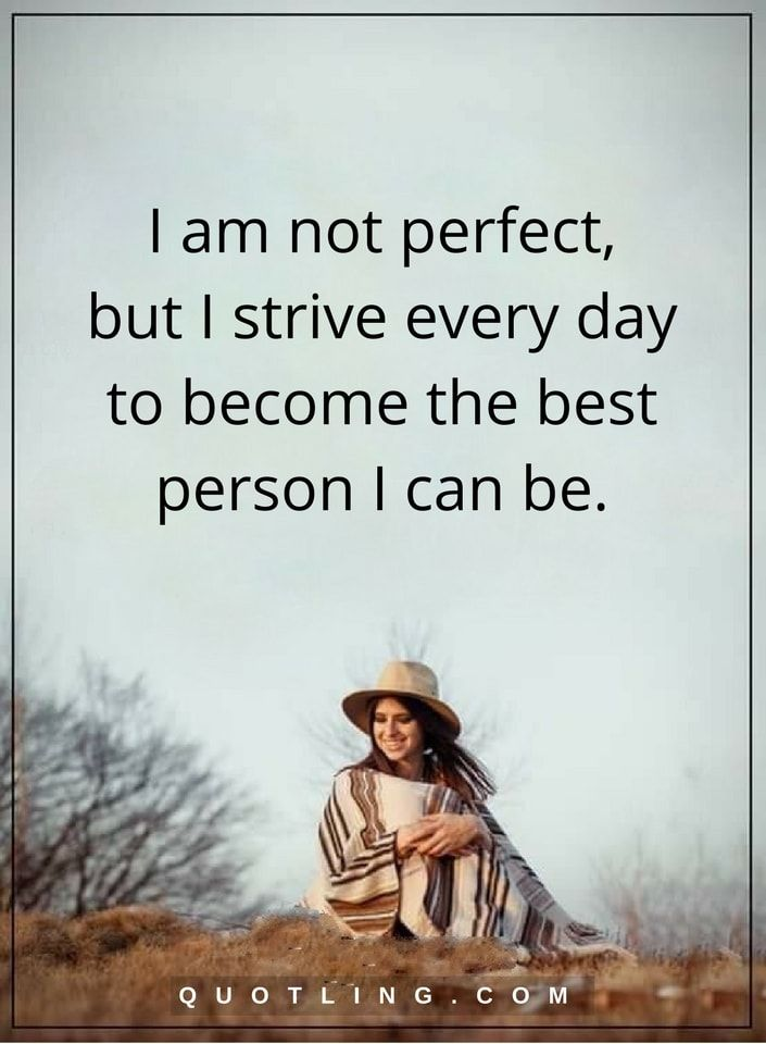 Nobody S Perfect Quotes I Am Not Perfect But I Strive Every Day To Become The Best Person I Can Perfection Quotes Funny Dating Quotes Nobody Is Perfect Quotes