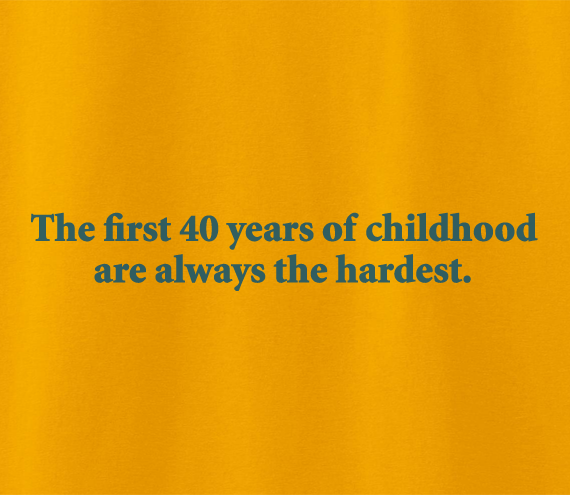 Funny Humour First 40 Forty Years Of Childhood Are Always The Hardest Tshirt Tee T Shirt Funny Quotes Humor Haha Funny