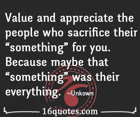 Quotes About People Who Don T Appreciate You And Appreciate The People Who Sacrifice Their Something Fo Sacrifice Quotes Granted Quotes Appreciation Quotes