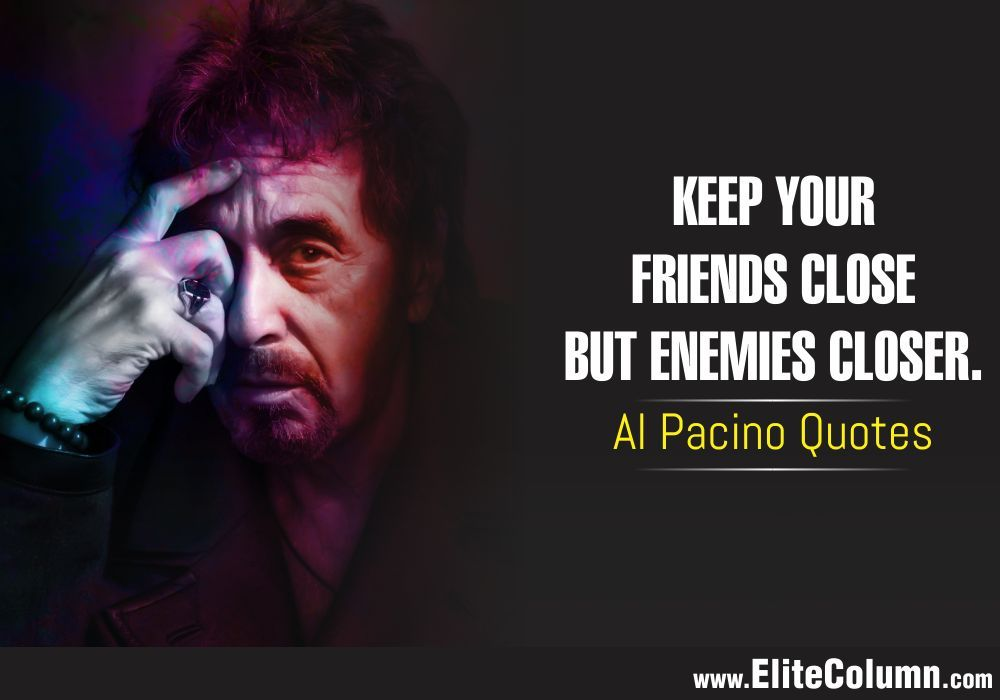 12 Best Al Pacino Quotes To Give It Back To Your Enemies