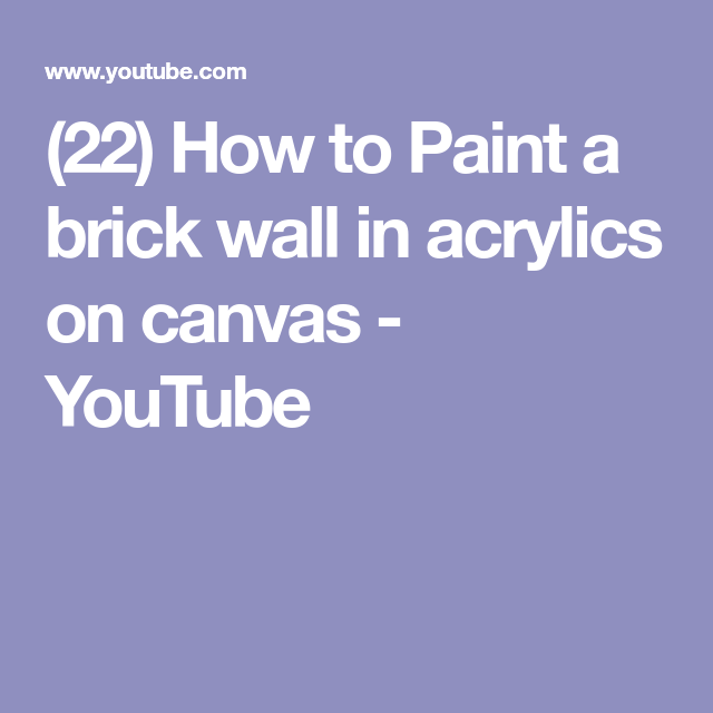 (22) How To Paint A Brick Wall In Acrylics On Canvas