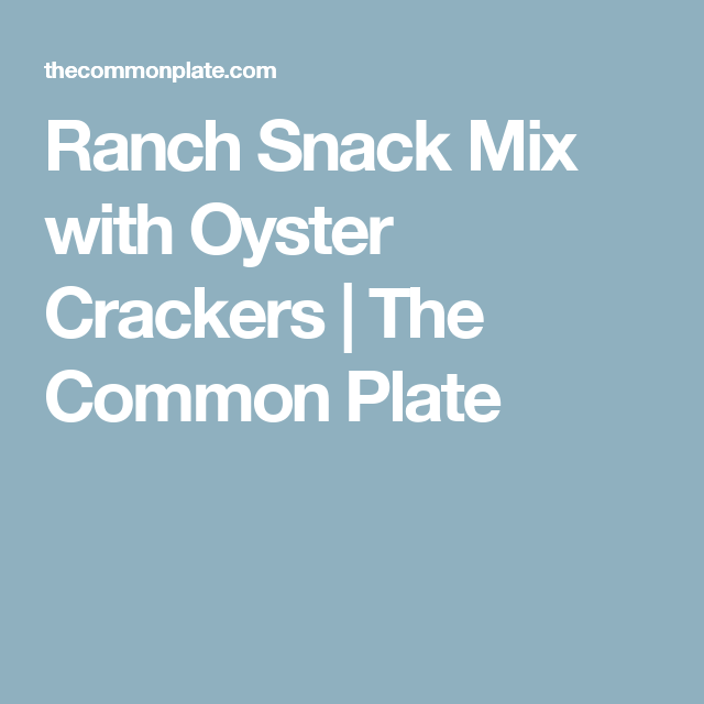 Ranch Snack Mix with Oyster Crackers | The Common Plate
