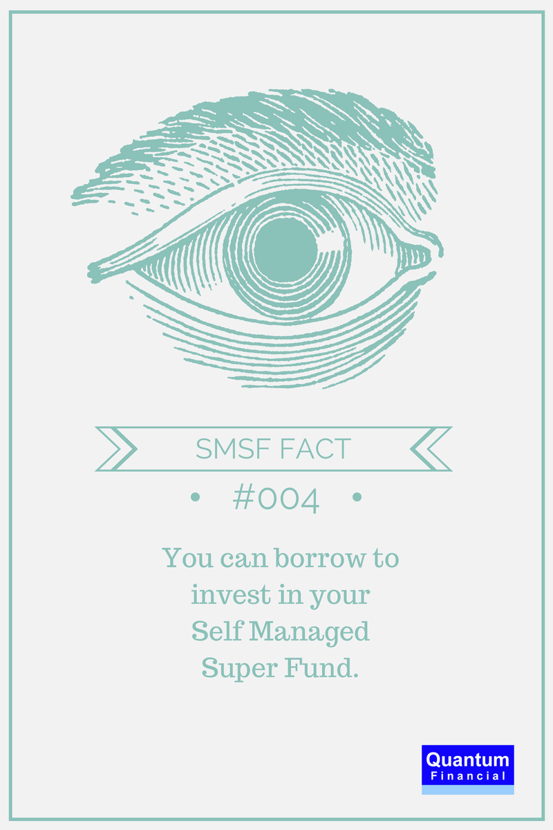 #SMSF Fact #4: You can borrow to invest in your Self Managed Super Fund. Quantum Financial provides award winning SMSF advice.