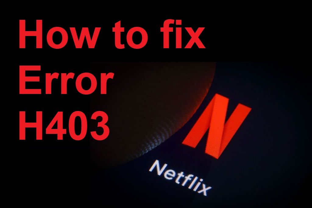 Netflix How to fix Error H403 in 2020 Netflix, Netflix