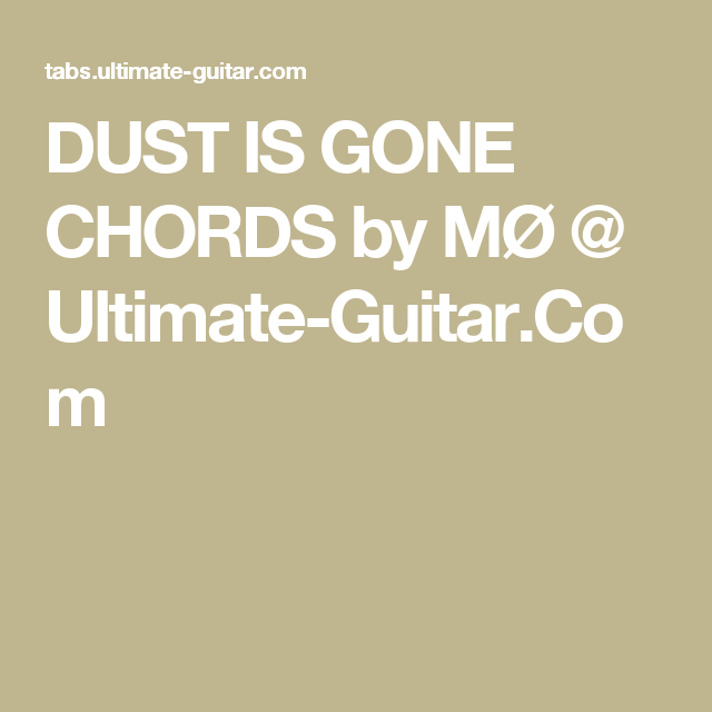 Dust Is Gone Chords By M Ultimate Guitar Ukelele