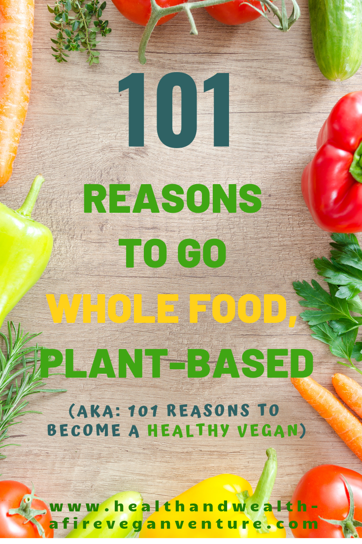 101 Reasons To Go Whole Food Plant Based Aka 101 Reasons To Become A Healthy Vegan Whole Food Recipes How To Become Vegan Healthy Vegan