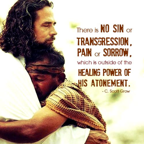 There is no sin or transgression, pain or sorrow which is outside of the healing power of His atonement. By C. Scott Grow, LDS Quote