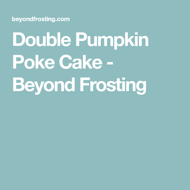 Double Pumpkin Poke Cake Beyond Frosting Eggnog Poke