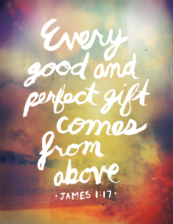 """Every Good Gift comes from God"""