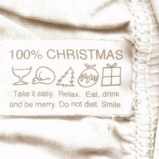Take it easy Relax Eat drink and be merry Do not diet Smile