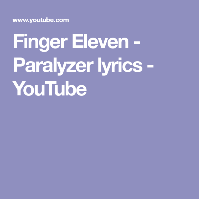 Finger Eleven - Paralyzer lyrics - YouTube | Music | Pinterest ...