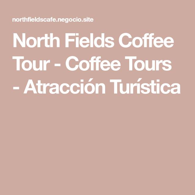 North Fields Coffee Tour - Coffee Tours - Atracción Turística