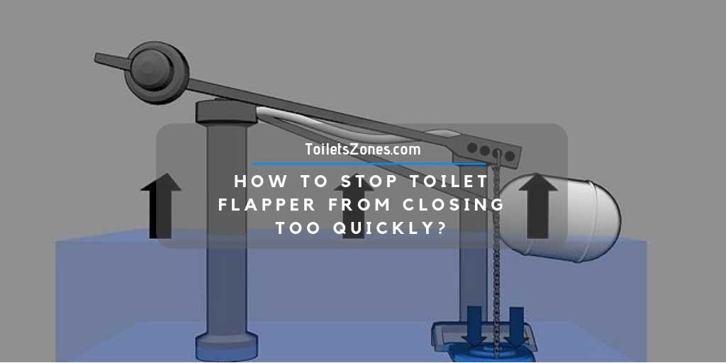 How to stop toilet flapper from closing too quickly