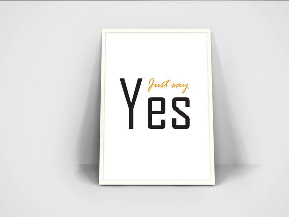 Just say yes wall print black and white print minimal print quote print quote poster print