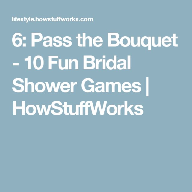 6 pass the bouquet 10 fun bridal shower games howstuffworks