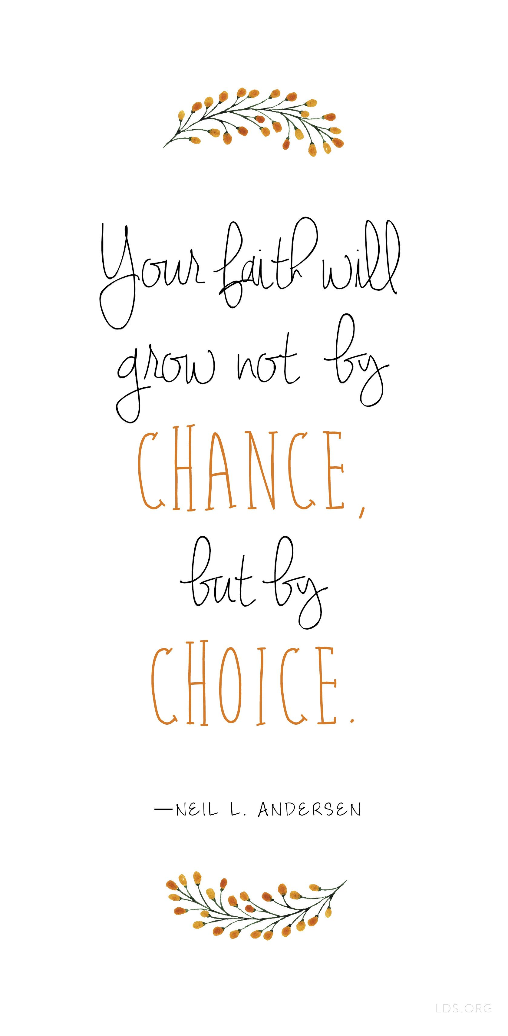 Your faith will grow not by chance but by choice neil l for Cute lds quotes