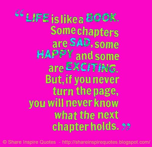 Life is like a book, some chapters are sad, some happy and some ...